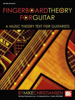 Fingerboard Theory for Guitar: A Music Theory Text for Guitarists