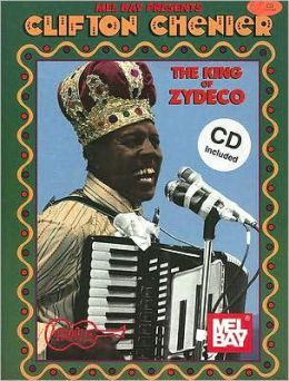 Mel Bay Presents Clifton Chenier: the King of Zydeco