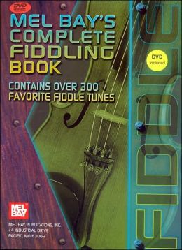 Mel Bay's Complete Fiddling Book: Contains over 300 Favorite Fiddle Tunes