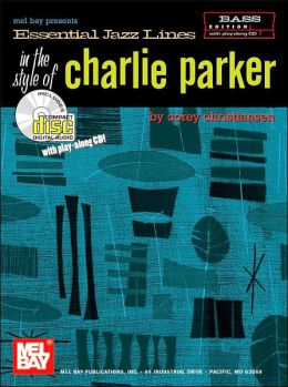 Essential Jazz Lines in the Style of Charlie Parker, Bass Edition: Bass