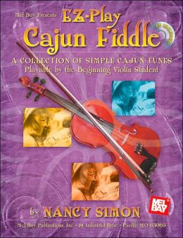 Mel Bay Presents EZ-Play Cajun Fiddle: A Collection of Simple Cajun Tunes Playable by the Beginning Violin Student