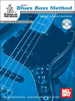 Blues Bass Method: An Essential Study of Blues Bass for the Beginning to Intermediate Player (School of the Blues Lesson Series)