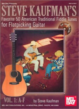 Steve Kaufman's Favorite 50 American Tradional Fiddle Tunes for Flatpicking Guitar, Vol. 1: A-F