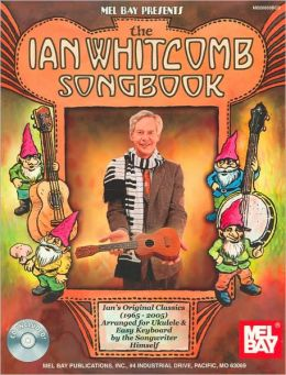 Ian Whitcomb Songbook: From His Rock 'n' Roll Days of the 1960s to His Tin Pan Alley Tunes of Today - Arranged for Ukulele and Easy Keyboard