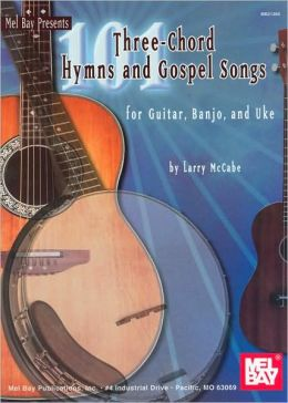 101 Three-Chord Hymns and Gospel Songs: For Guitar, Banjo, and Uke