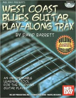West Coast Blues Guitar Play-along Trax: An Indispensable Learning Tool for the Studying Guitar Player