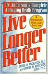 Live Longer Better: Dr. Anderson's Complete Antiaging Health Program