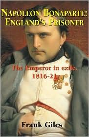 Napoleon Bonaparte: England's Prisoner: The Emperor in Exile 1816-21 Frank Giles