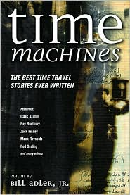 Time Machines: The Best Time Travel Stories Ever Written