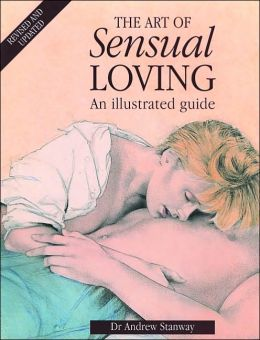 The Art of Sensual Loving : An Illustrated Guide