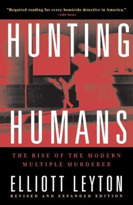 Hunting Humans: The Rise of the Modern Multiple Murder