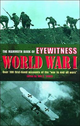 The Mammoth Book of Eyewitness World War I: Over 300 Firsthand Accounts of the 1914-1918 Conflict