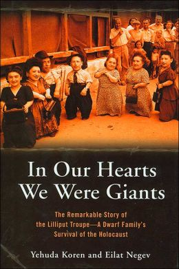 In Our Hearts We Were Giants: The Remarkable Story of the Lilliput Troupe-A Dwarf Family's Survival of the Holocaust