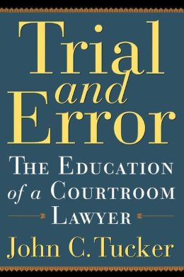 Trial and Error: The Education of a Courtroom Lawyer