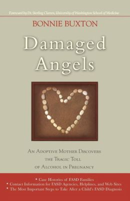 Damaged Angels: An Adoptive Mother Discovers the Tragic Toll of Alcohol in Pregnancy: Case Histories of FASD Families