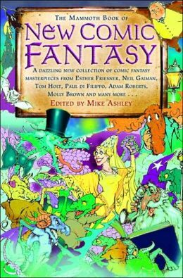 Mammoth Book of New Comic Fantasy: A Dazzling New Collection of Comic Fantasy Masterpieces from Esther Friesner, Neil Gaiman, Tom Holt