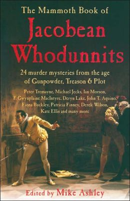 Mammoth Book of Jacobean Whodunnits: Gunpowder, Treason and Plot: 25 Tales of Murder Mystery in the 17th Century