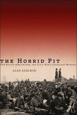 Horrid Pit: The Battle of the Crater, the Civil War's Cruelest Mission