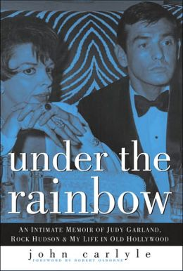 Under the Rainbow: A Memoir of Judy Garland, Rock Hudson, and the End of Old Hollywood
