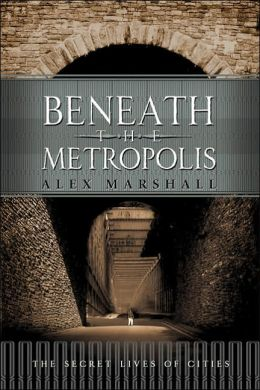 The Secret Lives of Cities: Adventures from Beneath the Metropolis