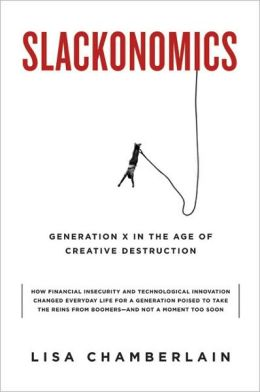 Slackonomics: Generation X in the Age of Creative Destruction