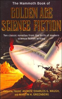 Mammoth Book of Golden Age Science Fiction: Ten Classic Novellas from the Birth of Modern Science Fiction Writing