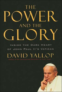 Power and the Glory: The Inside Story of Pope John Paul II: A Political Biography