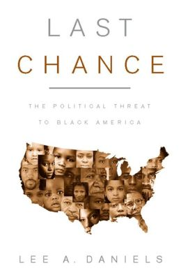 Last Chance: The Political Threat to Black America