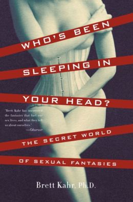 Who's Been Sleeping in Your Head: The Secret World of Sexual Fantasies