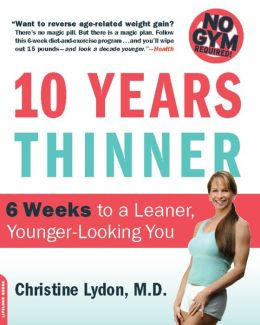 Ten Years Thinner: 6 Weeks to a Leaner, Younger-Looking You