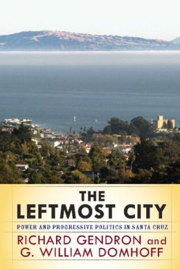 The Leftmost City: Power and Progressive Politics in Santa Cruz