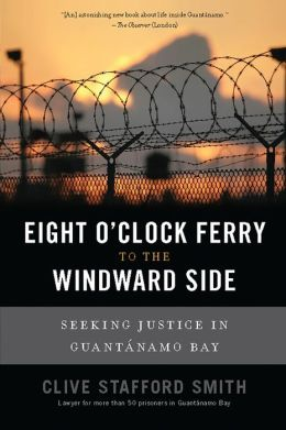 Eight O'Clock Ferry to the Windward Side: Seeking Justice In Guantanamo Bay