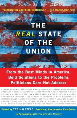 The Real State Of The Union: From The Best Minds In America, Bold Solutions To The Problems Politicians Dare Not Address