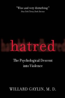Hatred: The Psychological Descent Into Violence