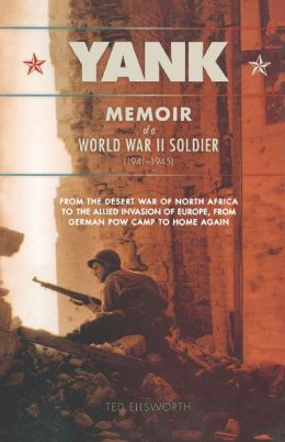 Yank: Memoir of a World War II Soldier (1941-1945) - From the Desert War of North Africa to the Allied Inv
