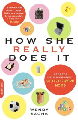 How She Really Does It: Secrets of Successful Stay-at-Work Moms
