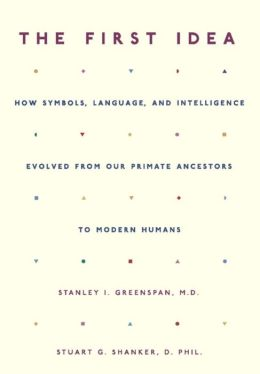 The First Idea: How Symbols, Language, and Intelligence Evolved from Our Primate Ancestors to Modern Humans