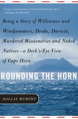 Rounding the Horn: Being the Story of Williwaws and Windjammers, Drake, Darwin, Murdered Missionaries and Naked Natives