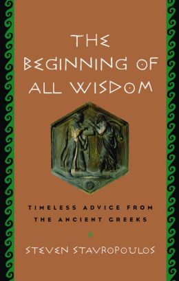 The Beginning of All Wisdom: Timeless Advice from the Ancient Greeks