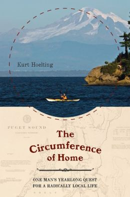 The Circumference of Home: One Man's Yearlong Quest for a Radically Local Life