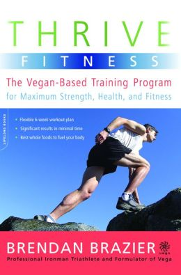 Thrive Fitness: The Vegan-Based Training Program for Maximum Strength, Health, and Fitness