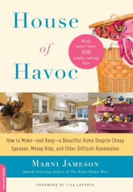 House of Havoc: How to Make--and Keep--a Beautiful Home Despite Cheap Spouses, Messy Kids, and Other Difficult Roomm