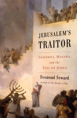 Jerusalem's Traitor: Josephus, Masada, and the Fall of Judea
