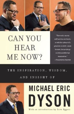 Can You Hear Me Now?: The Inspiration, Wisdom, and Insight of Michael Eric Dyson