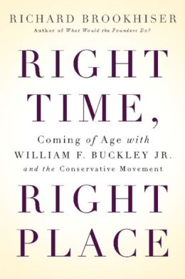 Right Time, Right Place: Coming of Age with William F. Buckley Jr. and the Conservative Movement