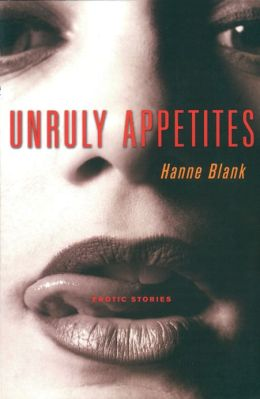 Unruly Appetites: Erotic Stories