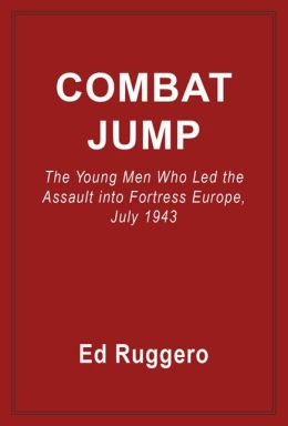 Combat Jump: The Young Men Who Led the Assult into Fortress Europe, July 1943