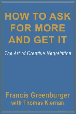 How To Ask For More and Get It: The Art Of Creative Negotiation