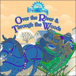 Over the River and Through the Woods (Jump at the Sun Holiday Classics Series)
