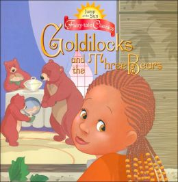 Jump at the Sun: Goldilocks and the Three Bears - Fairy Tale Classics